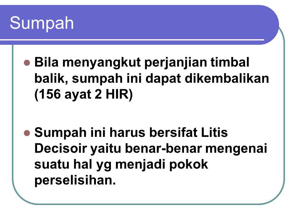 Sumpah Bila menyangkut perjanjian timbal balik, sumpah ini dapat dikembalikan (156 ayat 2 HIR)