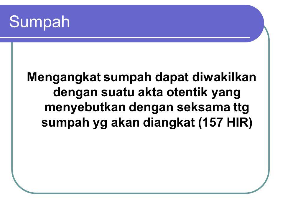 Sumpah Mengangkat sumpah dapat diwakilkan dengan suatu akta otentik yang menyebutkan dengan seksama ttg sumpah yg akan diangkat (157 HIR)