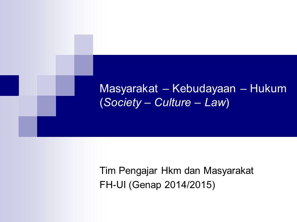 Masyarakat – Kebudayaan – Hukum (Society – Culture – Law)