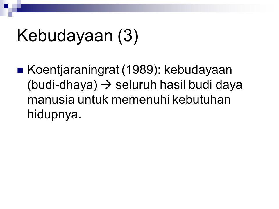 Kebudayaan (3) Koentjaraningrat (1989): kebudayaan (budi-dhaya)  seluruh hasil budi daya manusia untuk memenuhi kebutuhan hidupnya.