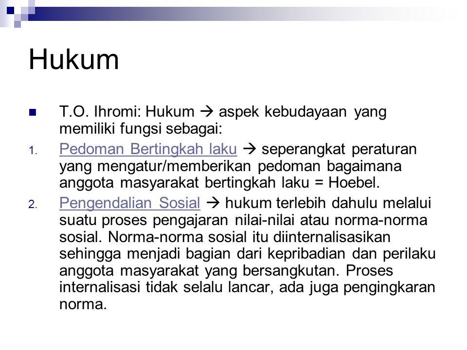 Hukum T.O. Ihromi: Hukum  aspek kebudayaan yang memiliki fungsi sebagai: