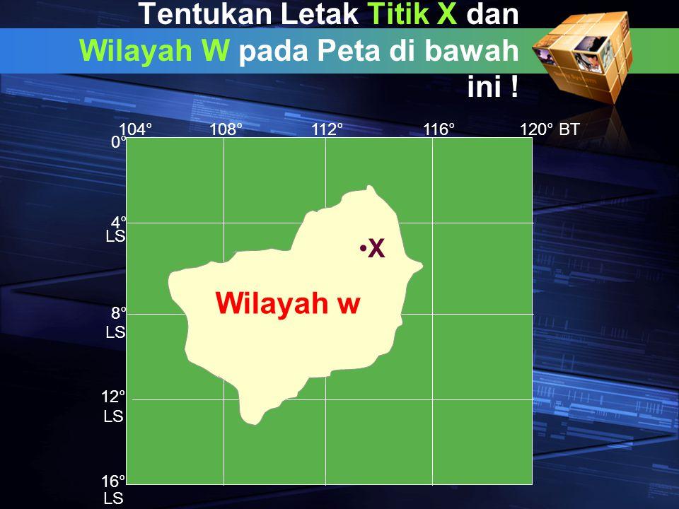 Tentukan Letak Titik X dan Wilayah W pada Peta di bawah ini !