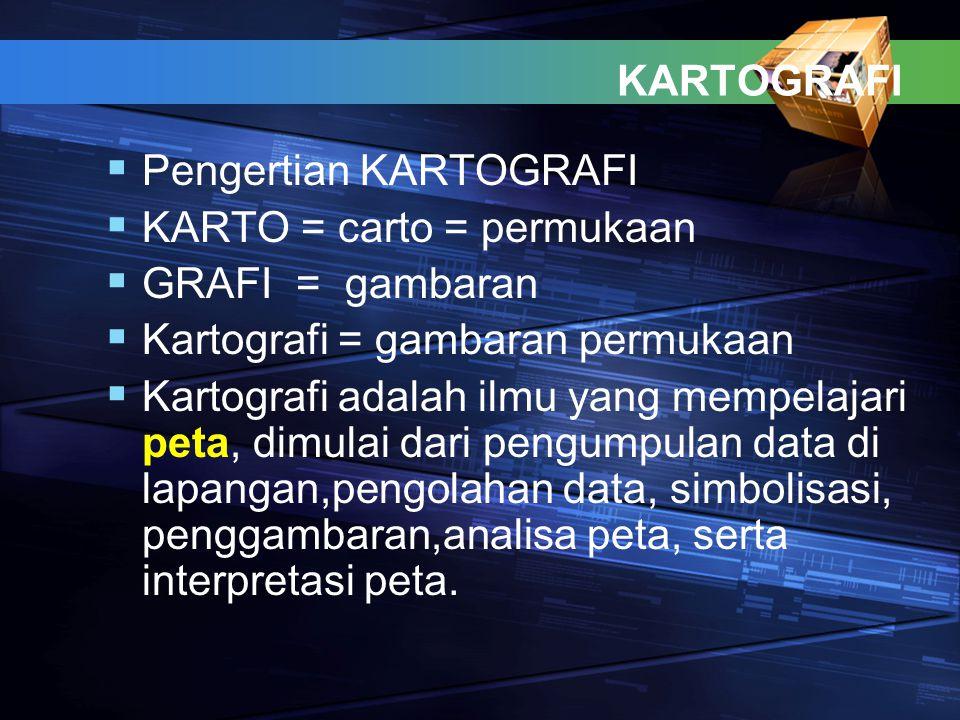 KARTOGRAFI Pengertian KARTOGRAFI. KARTO = carto = permukaan. GRAFI = gambaran. Kartografi = gambaran permukaan.