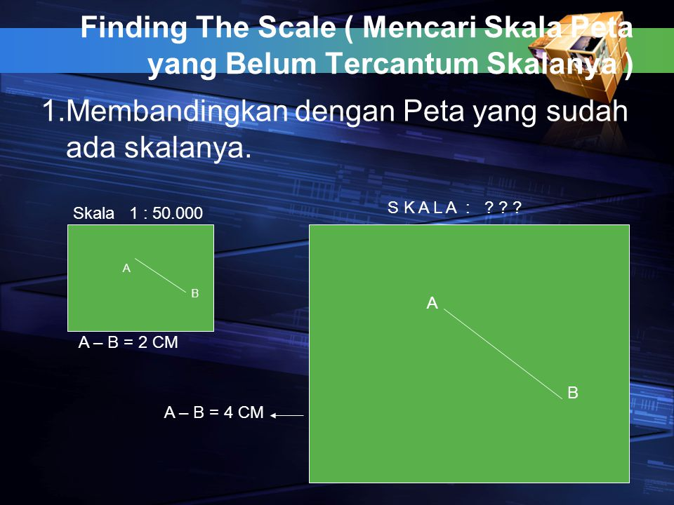 Finding The Scale ( Mencari Skala Peta yang Belum Tercantum Skalanya )