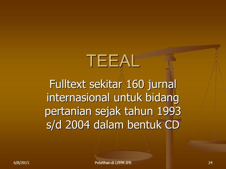 TEEAL Fulltext sekitar 160 jurnal internasional untuk bidang pertanian sejak tahun 1993 s/d 2004 dalam bentuk CD.