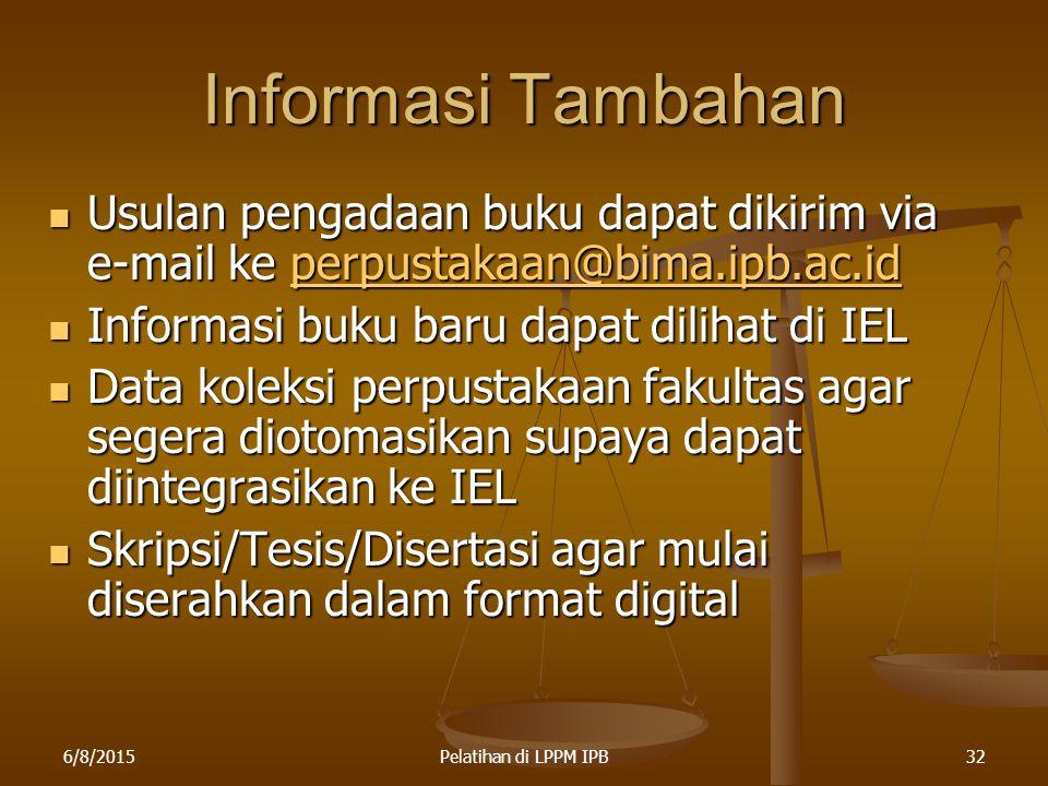 Informasi Tambahan Usulan pengadaan buku dapat dikirim via e-mail ke perpustakaan@bima.ipb.ac.id. Informasi buku baru dapat dilihat di IEL.