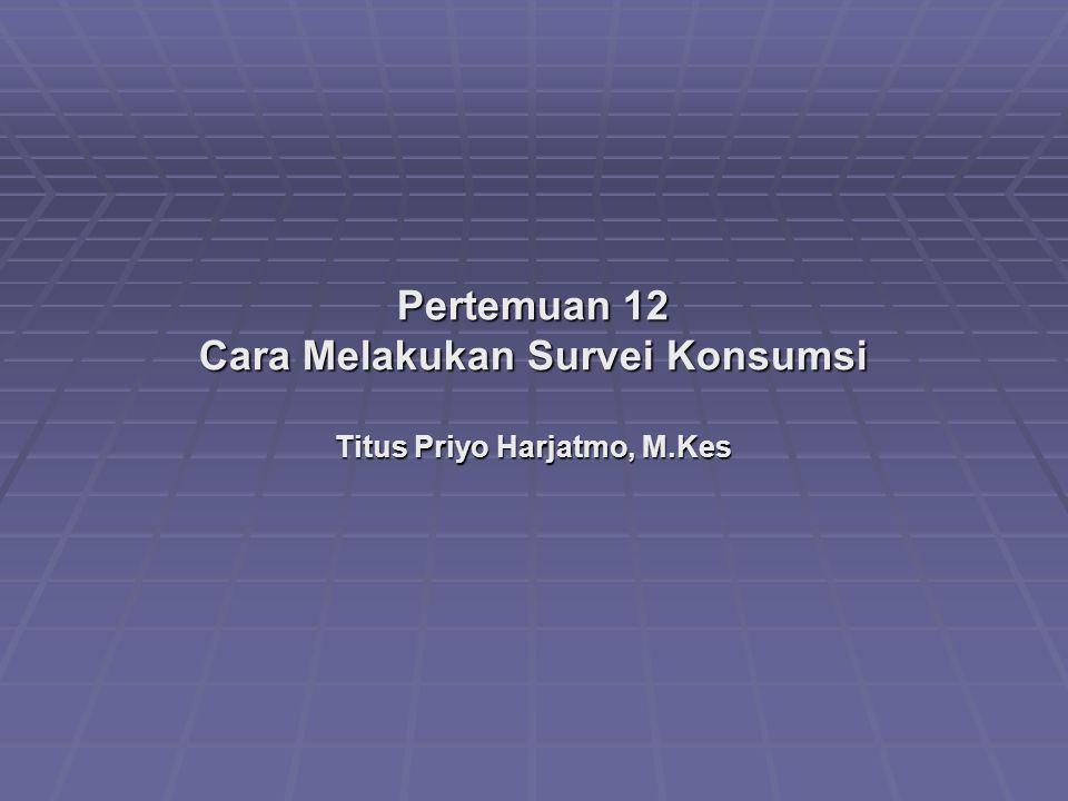 Cara Melakukan Survei Konsumsi Titus Priyo Harjatmo, M.Kes