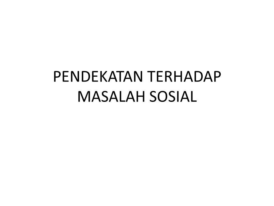 PENDEKATAN TERHADAP MASALAH SOSIAL