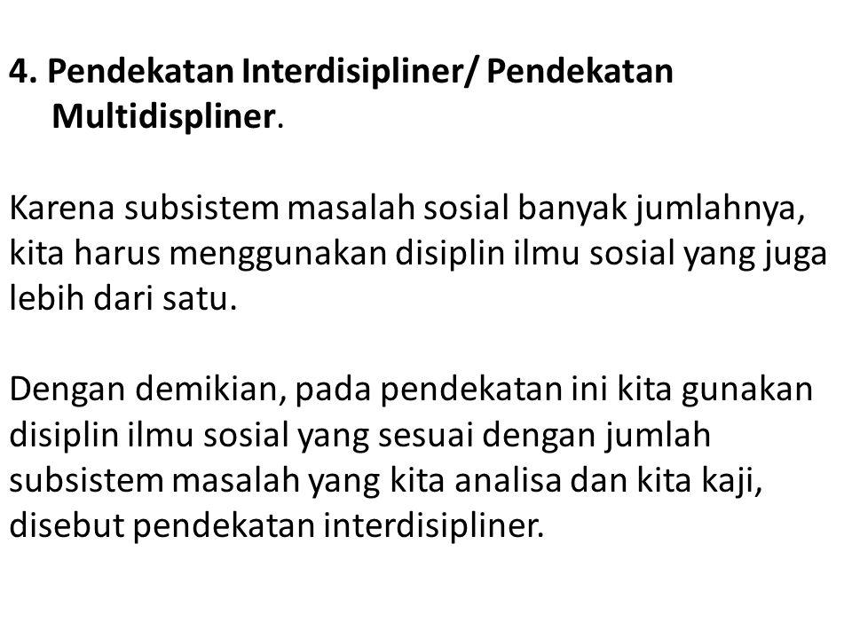 4. Pendekatan Interdisipliner/ Pendekatan Multidispliner