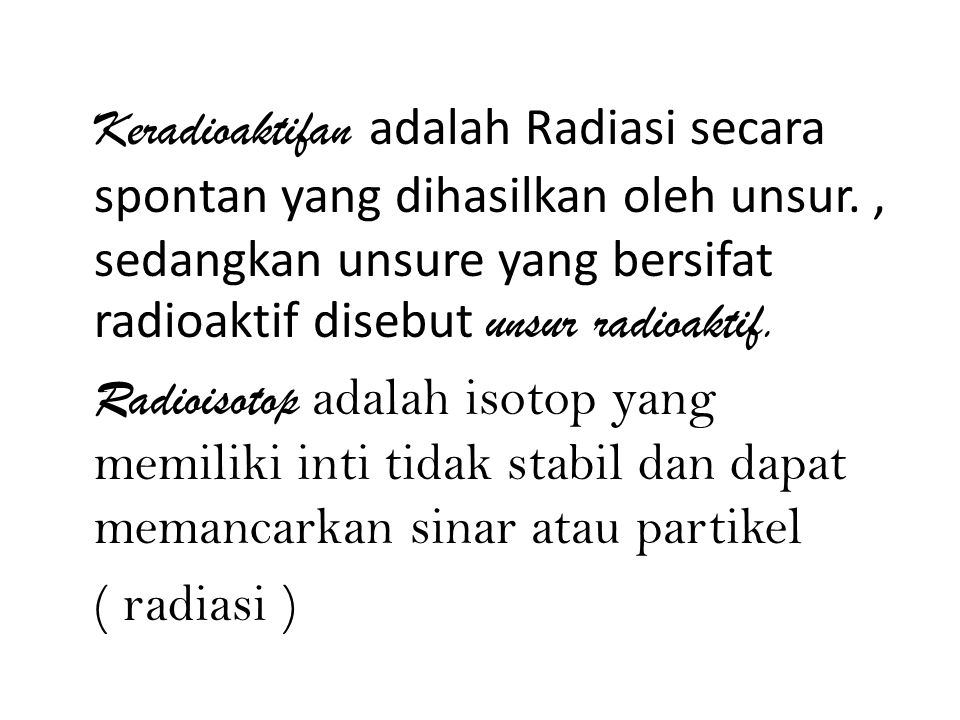 Keradioaktifan adalah Radiasi secara spontan yang dihasilkan oleh unsur. , sedangkan unsure yang bersifat radioaktif disebut unsur radioaktif.