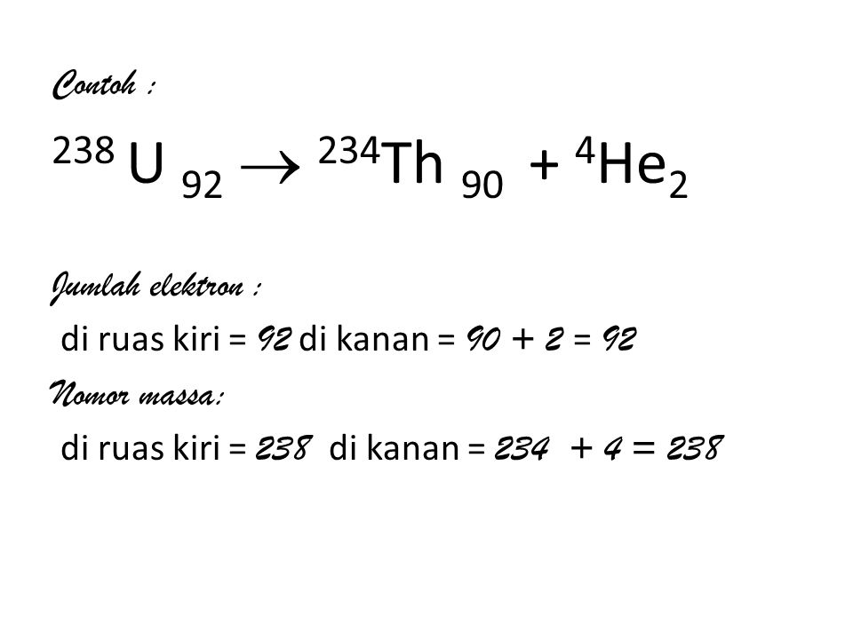 238 U 92  234Th 90 + 4He2 Contoh : Jumlah elektron :