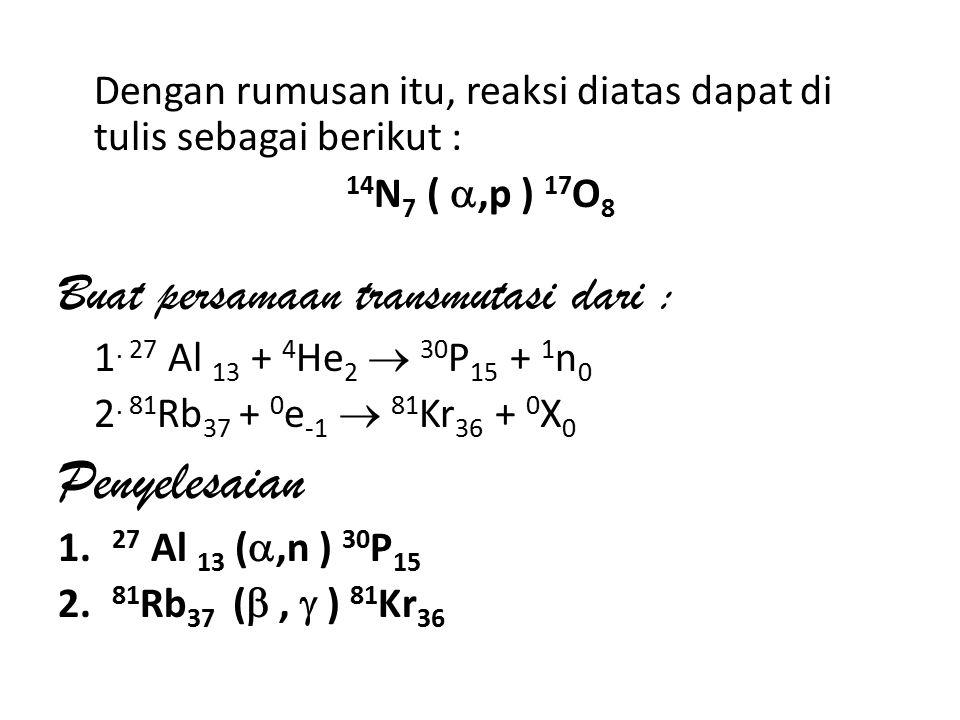 Penyelesaian Buat persamaan transmutasi dari :