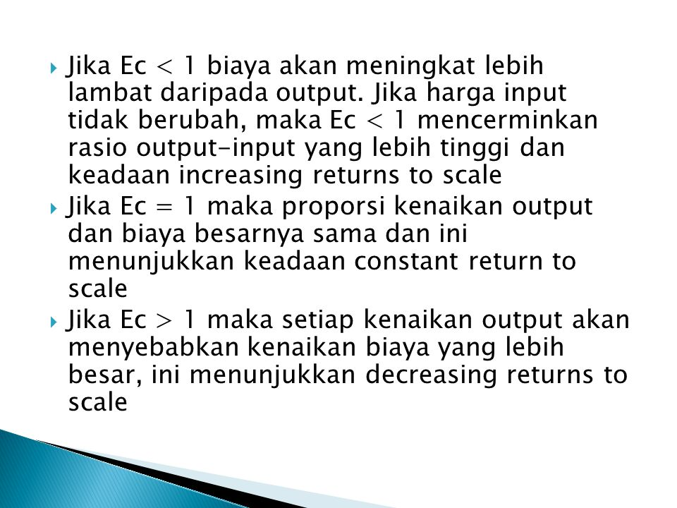 Jika Ec < 1 biaya akan meningkat lebih lambat daripada output