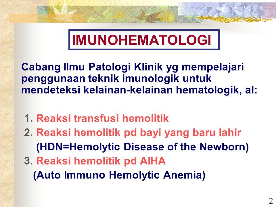 IMUNOHEMATOLOGI Cabang Ilmu Patologi Klinik yg mempelajari penggunaan teknik imunologik untuk mendeteksi kelainan-kelainan hematologik, al: