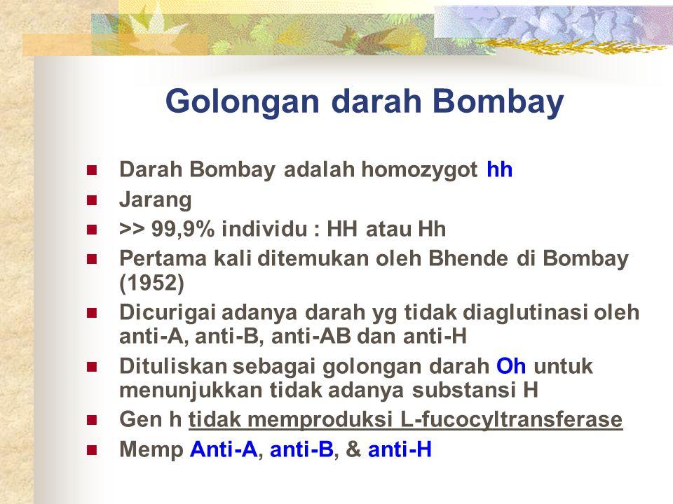Golongan darah Bombay Darah Bombay adalah homozygot hh Jarang