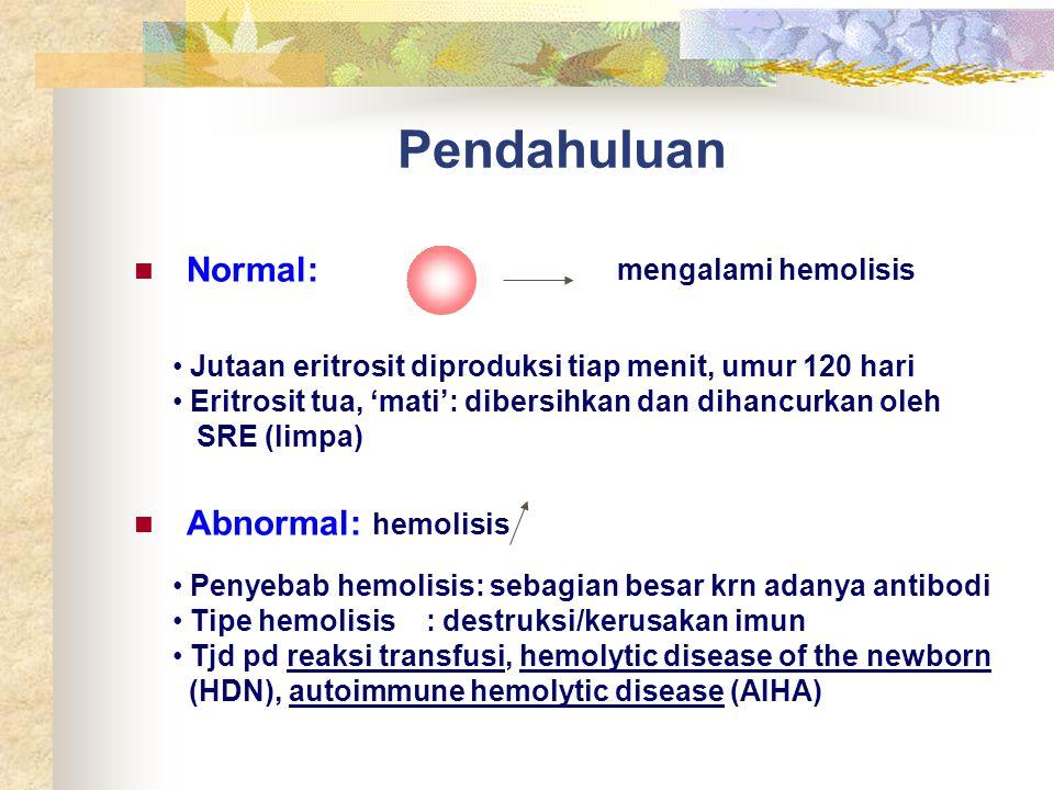 Pendahuluan Normal: Abnormal: hemolisis mengalami hemolisis