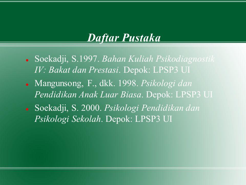 Daftar Pustaka Soekadji, S.1997. Bahan Kuliah Psikodiagnostik IV: Bakat dan Prestasi. Depok: LPSP3 UI.