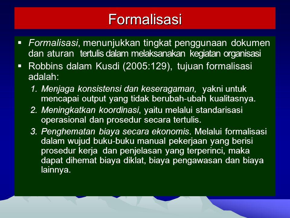 Formalisasi Formalisasi, menunjukkan tingkat penggunaan dokumen dan aturan tertulis dalam melaksanakan kegiatan organisasi.