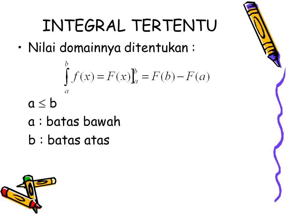 INTEGRAL TERTENTU Nilai domainnya ditentukan : a  b a : batas bawah