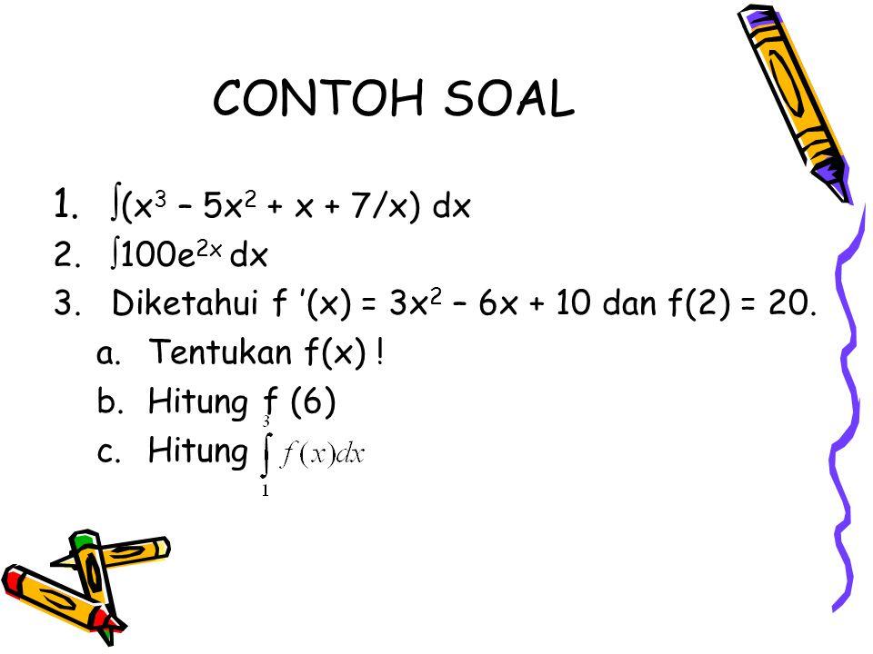CONTOH SOAL (x3 – 5x2 + x + 7/x) dx 100e2x dx