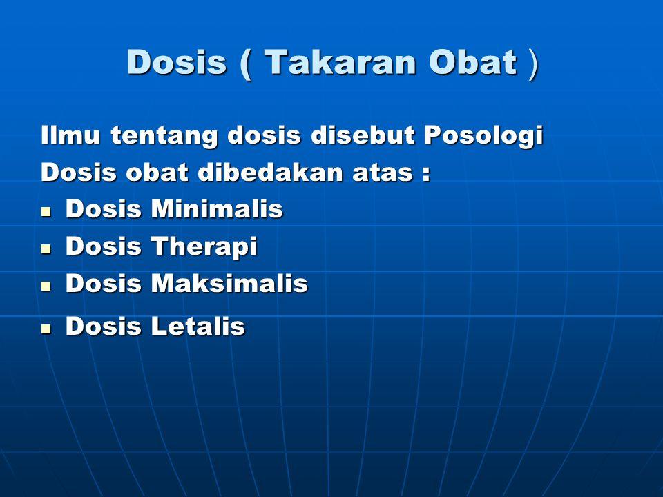 Dosis ( Takaran Obat ) Ilmu tentang dosis disebut Posologi