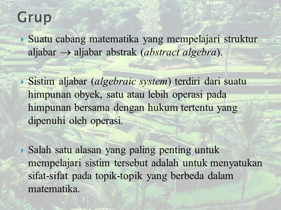 Grup Suatu cabang matematika yang mempelajari struktur aljabar  aljabar abstrak (abstract algebra).