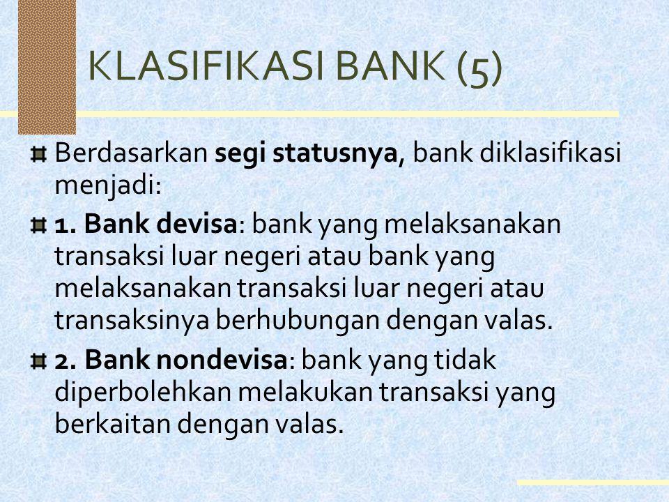 KLASIFIKASI BANK (5) Berdasarkan segi statusnya, bank diklasifikasi menjadi: