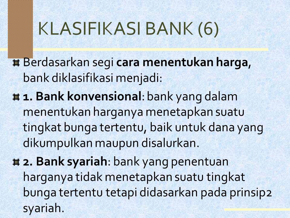 KLASIFIKASI BANK (6) Berdasarkan segi cara menentukan harga, bank diklasifikasi menjadi: