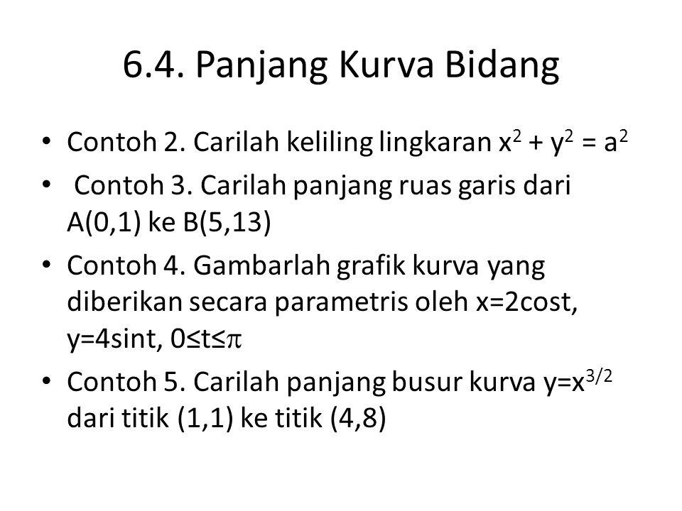 6.4. Panjang Kurva Bidang Contoh 2. Carilah keliling lingkaran x2 + y2 = a2. Contoh 3. Carilah panjang ruas garis dari A(0,1) ke B(5,13)