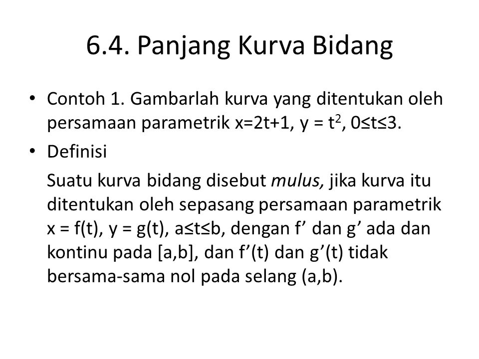 6.4. Panjang Kurva Bidang Contoh 1. Gambarlah kurva yang ditentukan oleh persamaan parametrik x=2t+1, y = t2, 0≤t≤3.