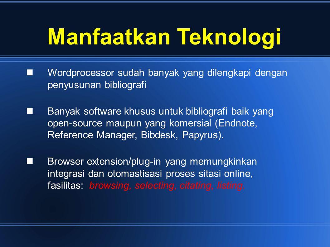 Manfaatkan Teknologi Wordprocessor sudah banyak yang dilengkapi dengan penyusunan bibliografi.