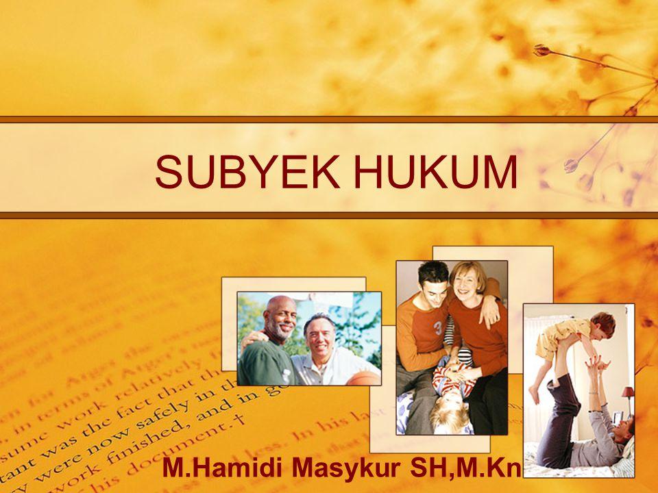 SUBYEK HUKUM M.Hamidi Masykur SH,M.Kn