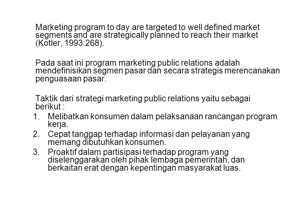 Marketing program to day are targeted to well defined market segments and are strategically planned to reach their market (Kotler, 1993:268).