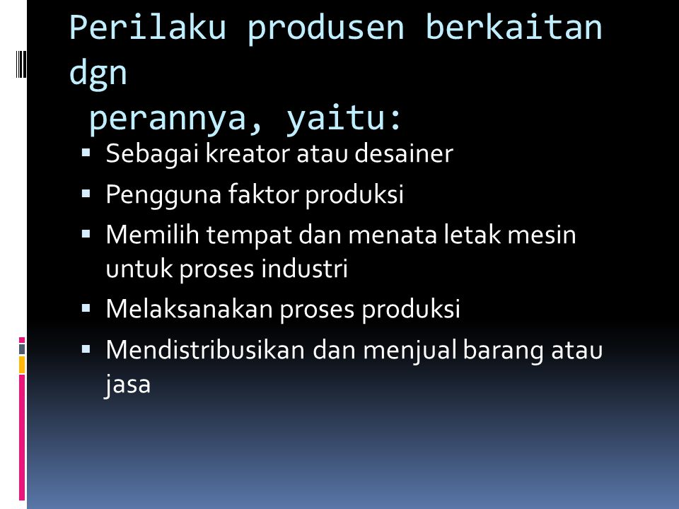 Perilaku produsen berkaitan dgn perannya, yaitu: