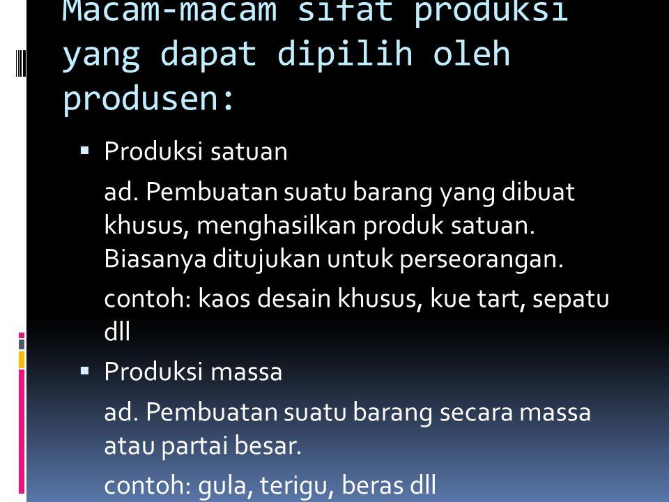 Macam-macam sifat produksi yang dapat dipilih oleh produsen: