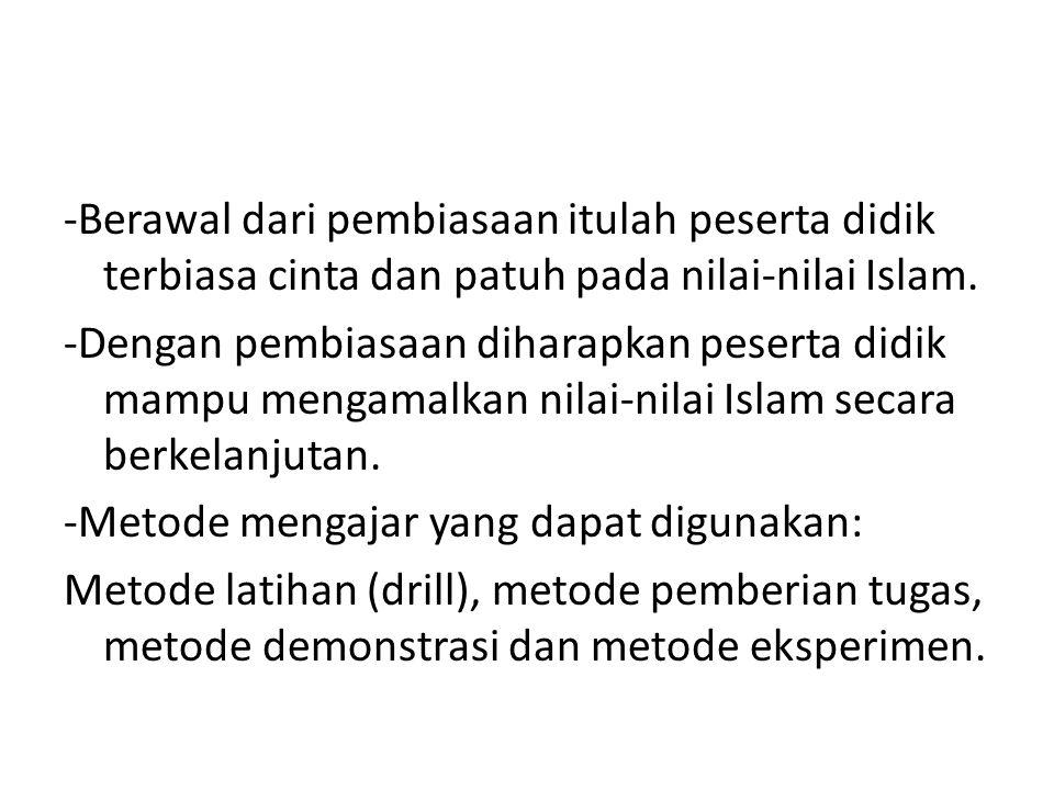 -Berawal dari pembiasaan itulah peserta didik terbiasa cinta dan patuh pada nilai-nilai Islam.