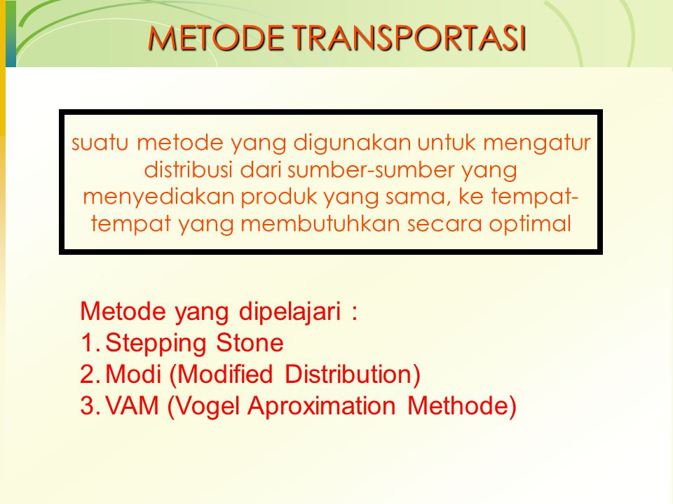 METODE TRANSPORTASI Metode yang dipelajari : Stepping Stone