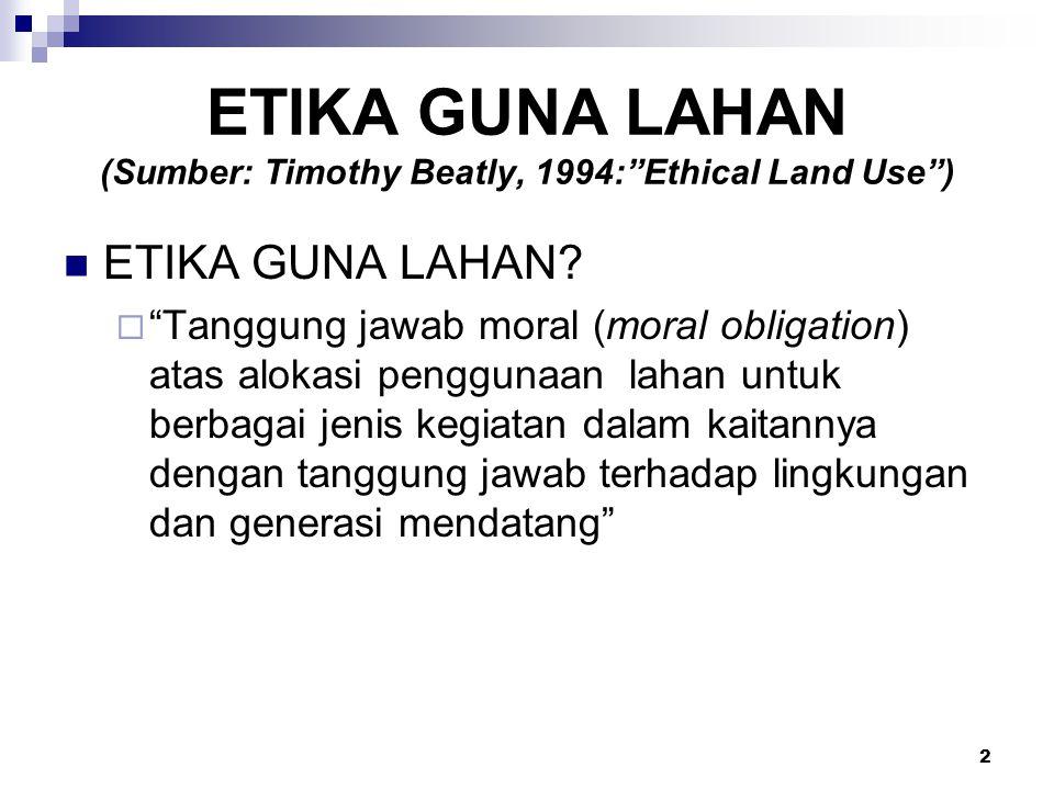 ETIKA GUNA LAHAN (Sumber: Timothy Beatly, 1994: Ethical Land Use )