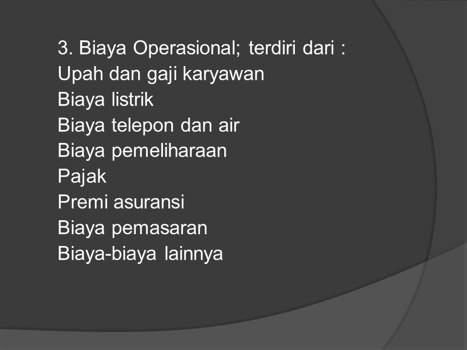 3. Biaya Operasional; terdiri dari :