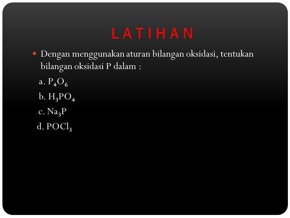 L A T I H A N Dengan menggunakan aturan bilangan oksidasi, tentukan bilangan oksidasi P dalam : a. P4O6.