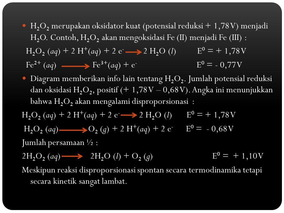 H2O2 merupakan oksidator kuat (potensial reduksi + 1,78 V) menjadi H2O