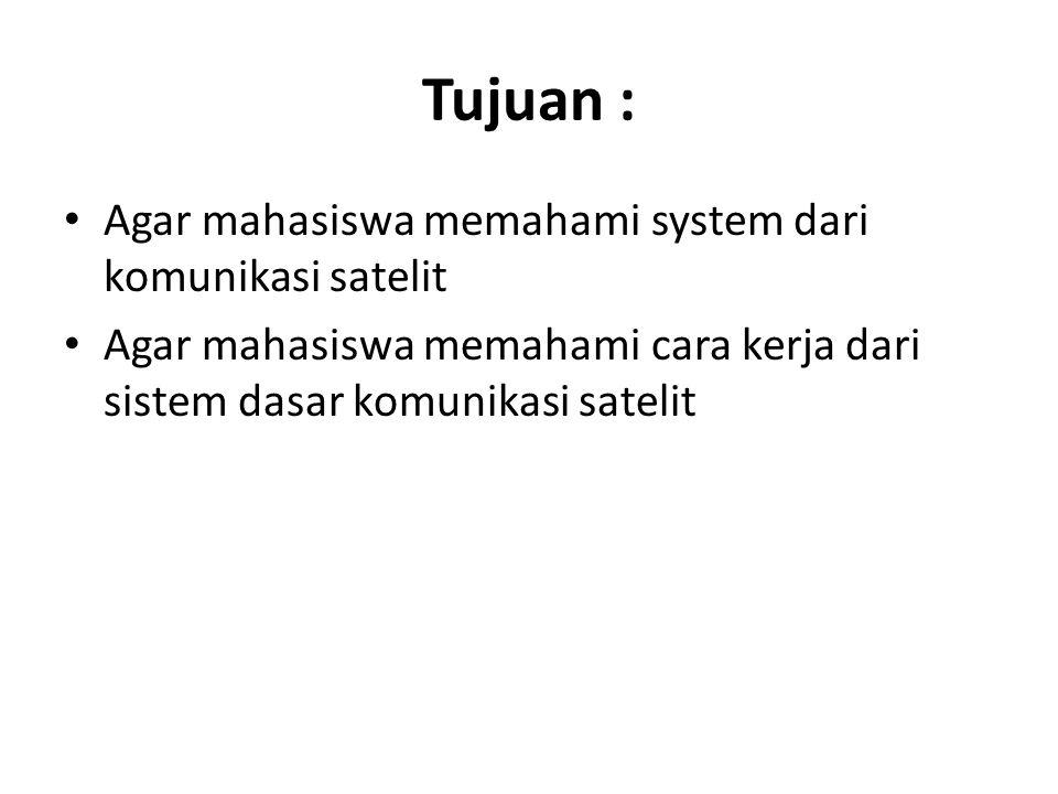 Tujuan : Agar mahasiswa memahami system dari komunikasi satelit