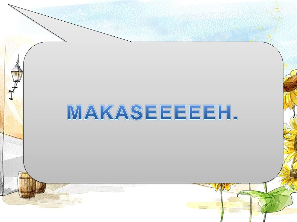 MAKASEEEEEH.
