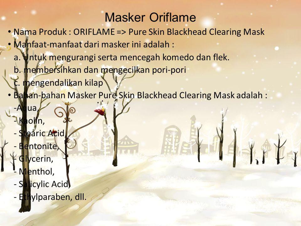 Masker Oriflame Nama Produk : ORIFLAME => Pure Skin Blackhead Clearing Mask. Manfaat-manfaat dari masker ini adalah :