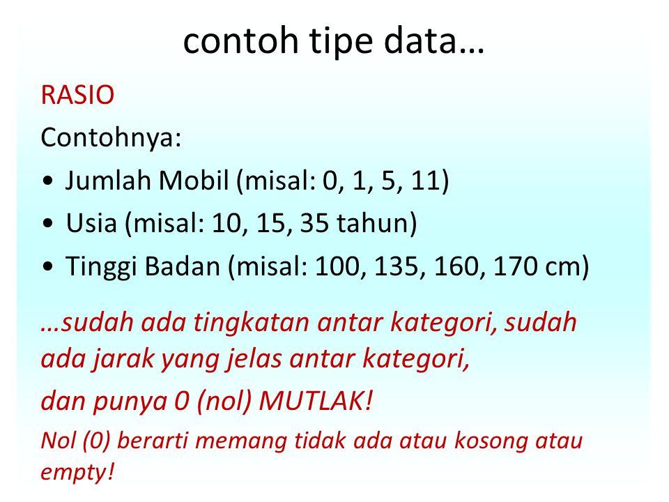 contoh tipe data… RASIO Contohnya: Jumlah Mobil (misal: 0, 1, 5, 11)