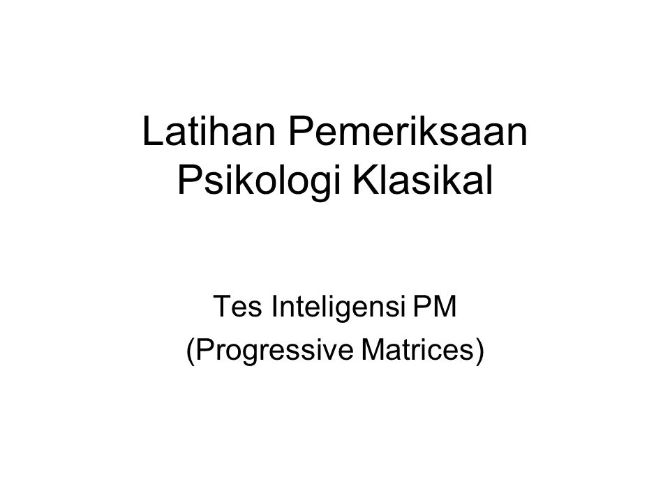 Latihan Pemeriksaan Psikologi Klasikal