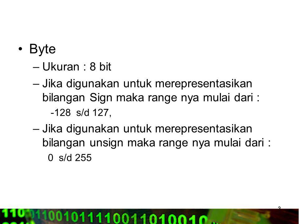 Byte Ukuran : 8 bit. Jika digunakan untuk merepresentasikan bilangan Sign maka range nya mulai dari :