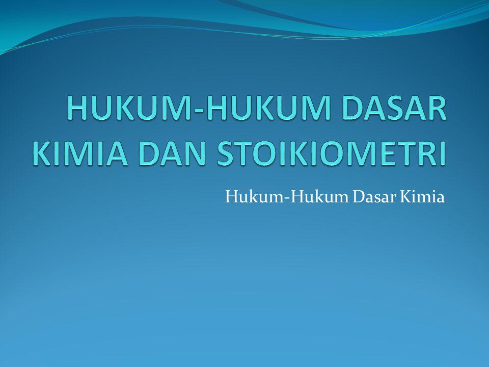 HUKUM-HUKUM DASAR KIMIA DAN STOIKIOMETRI