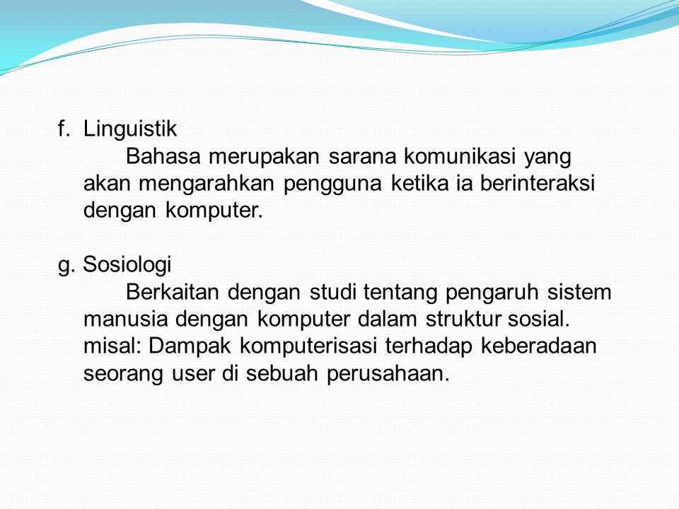 Linguistik Bahasa merupakan sarana komunikasi yang akan mengarahkan pengguna ketika ia berinteraksi dengan komputer.