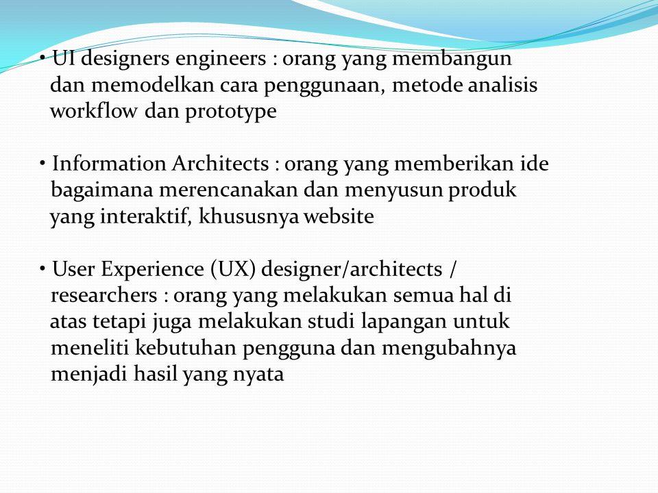 • UI designers engineers : orang yang membangun